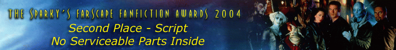The Sparkys Farscape Fanfiction Awards 2004 - Second Place: Script